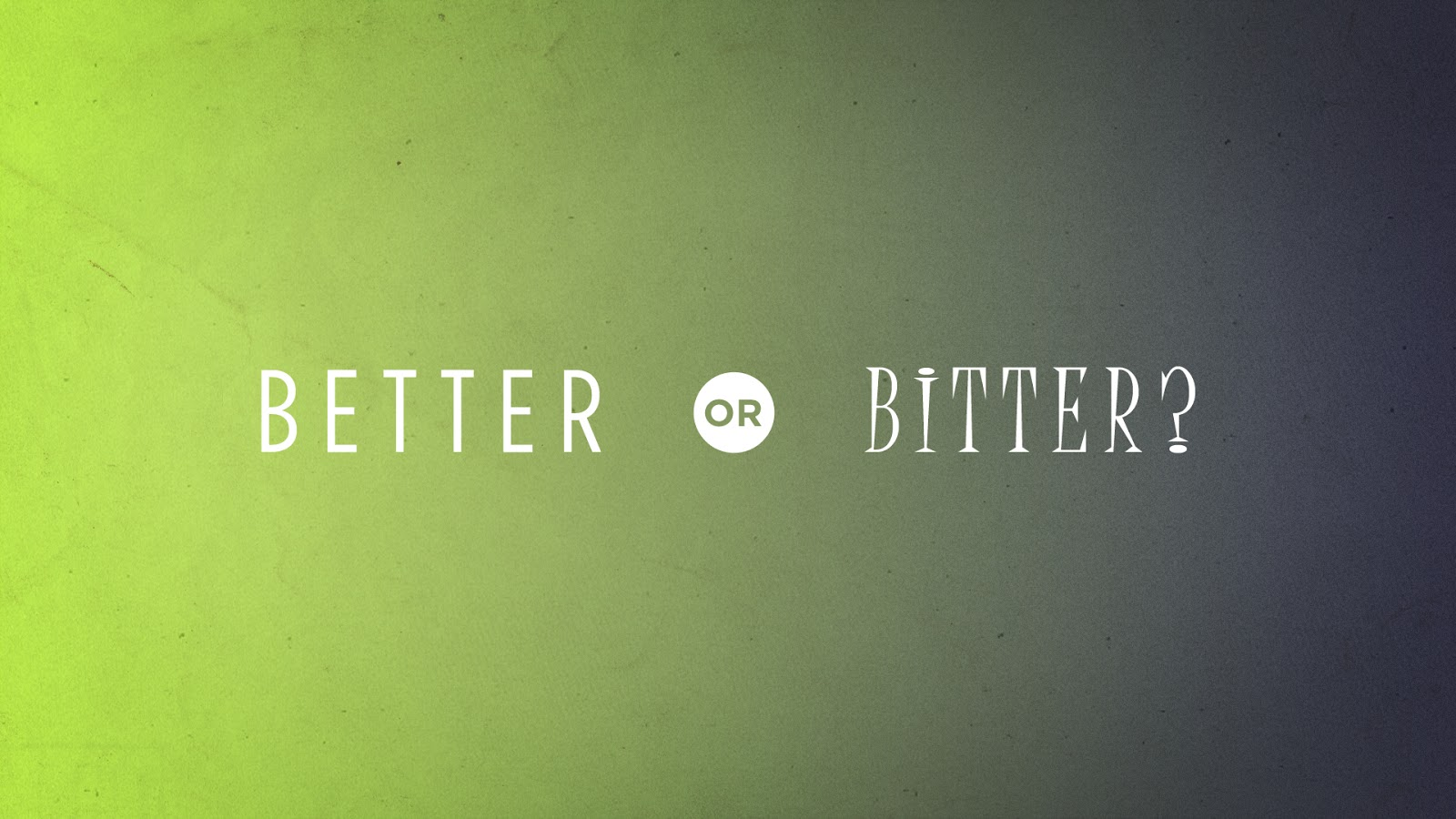 Bitter vs Better